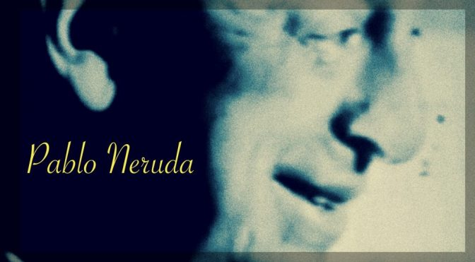 Pablo Neruda : Il meurt lentement