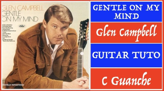 Gentle On My Mind – Guitar Tuto